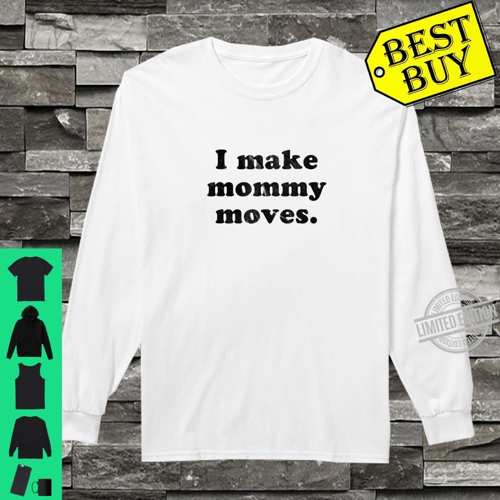 Funny I Make Mommy Moves Shirt long sleeved