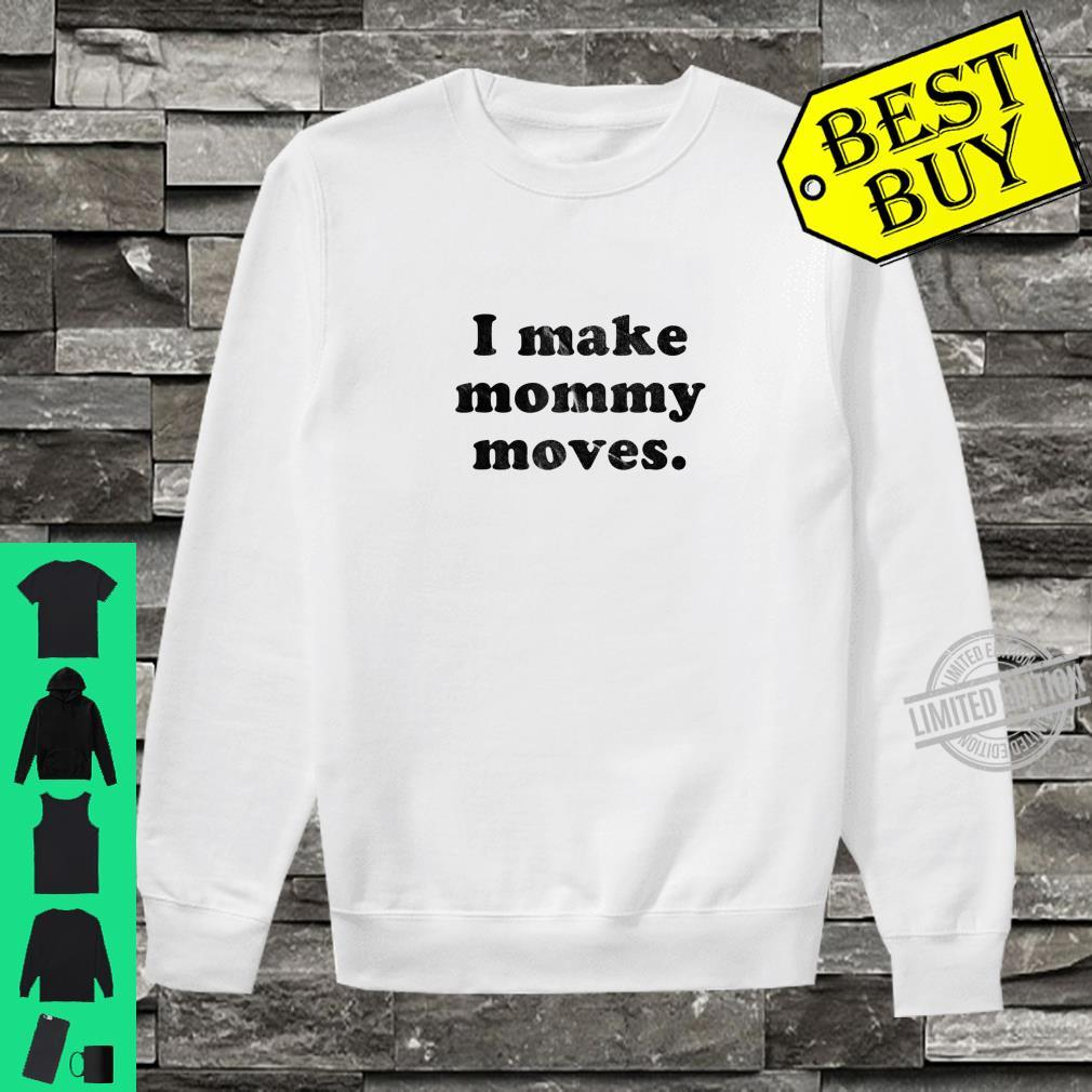 Funny I Make Mommy Moves Shirt sweater