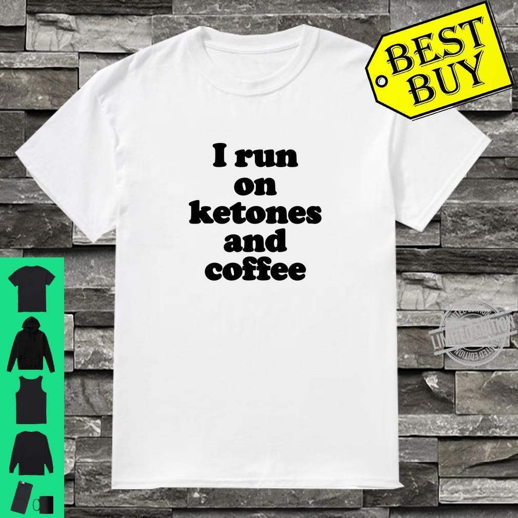 Funny Ketosis I Run On Ketones And Coffee Keto Shirt