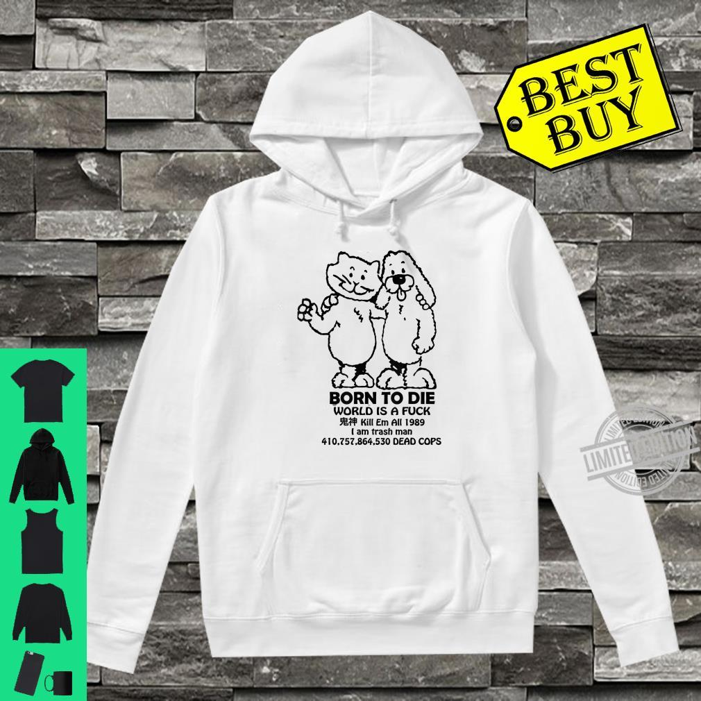 Funny Meme, Born To Die World Is A Fuck Shirt hoodie