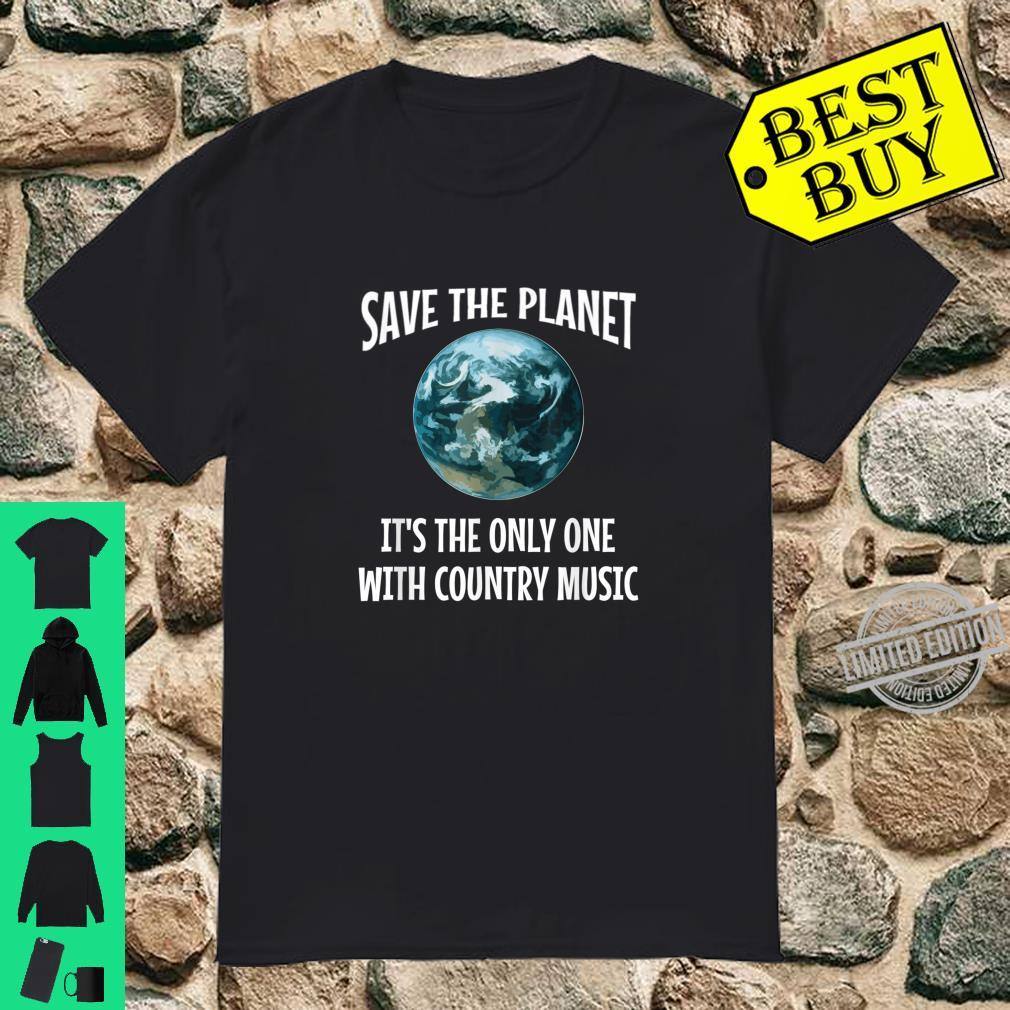 Funny Save the Planet It's The Only One with Country Music Shirt