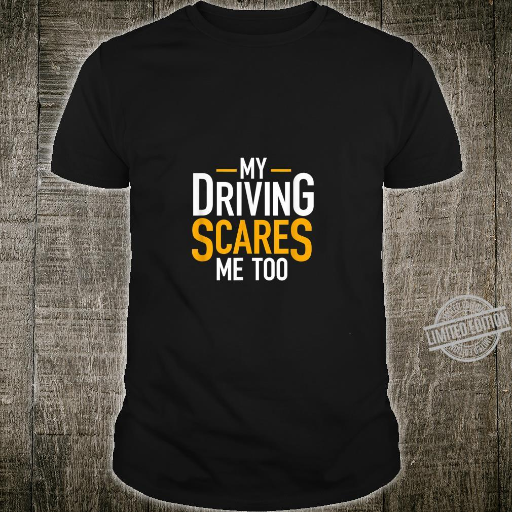 Funny Saying Bad Driver My Driving Scares Me Too Shirt