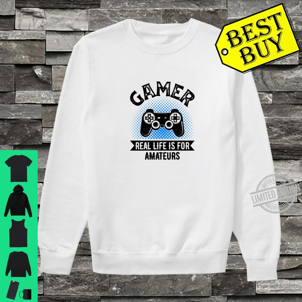 Funny Video Game for Gamer Real Life is for Amateurs Shirt sweater
