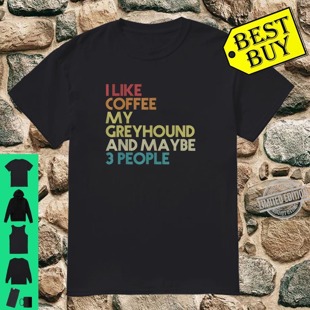 Greyhound Dog Owner Coffees Quote Vintage Retro Shirt