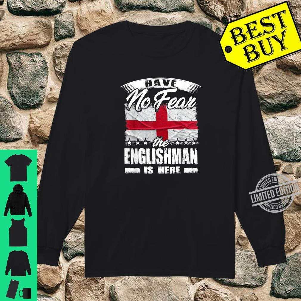 Have No Fear The Englishman Is Here England Shirt long sleeved