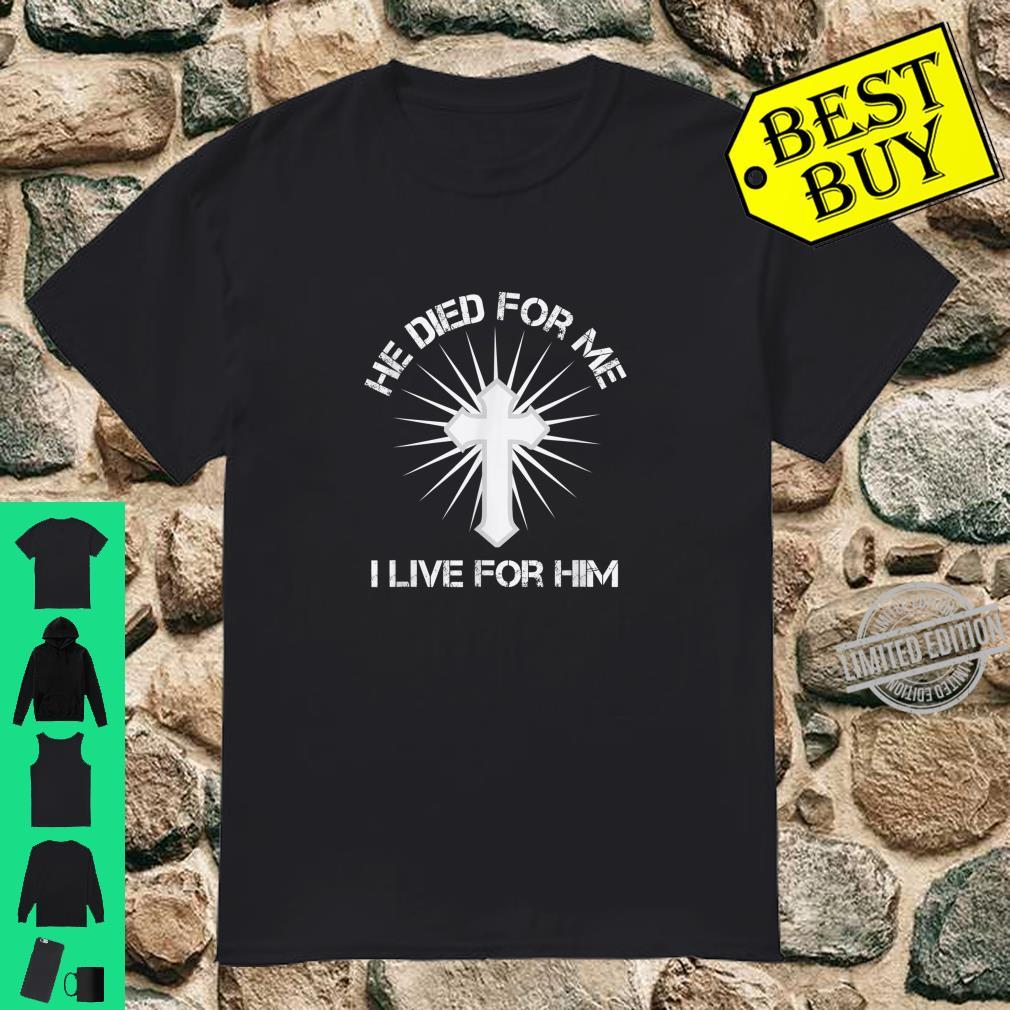 He Died for Me I Live for Him Proud Christian Cross Shirt