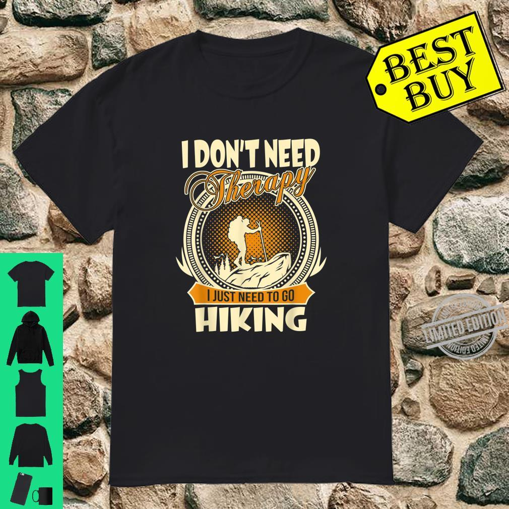 Hiker Don't Need Therapy Just Need Go Hiking Shirt