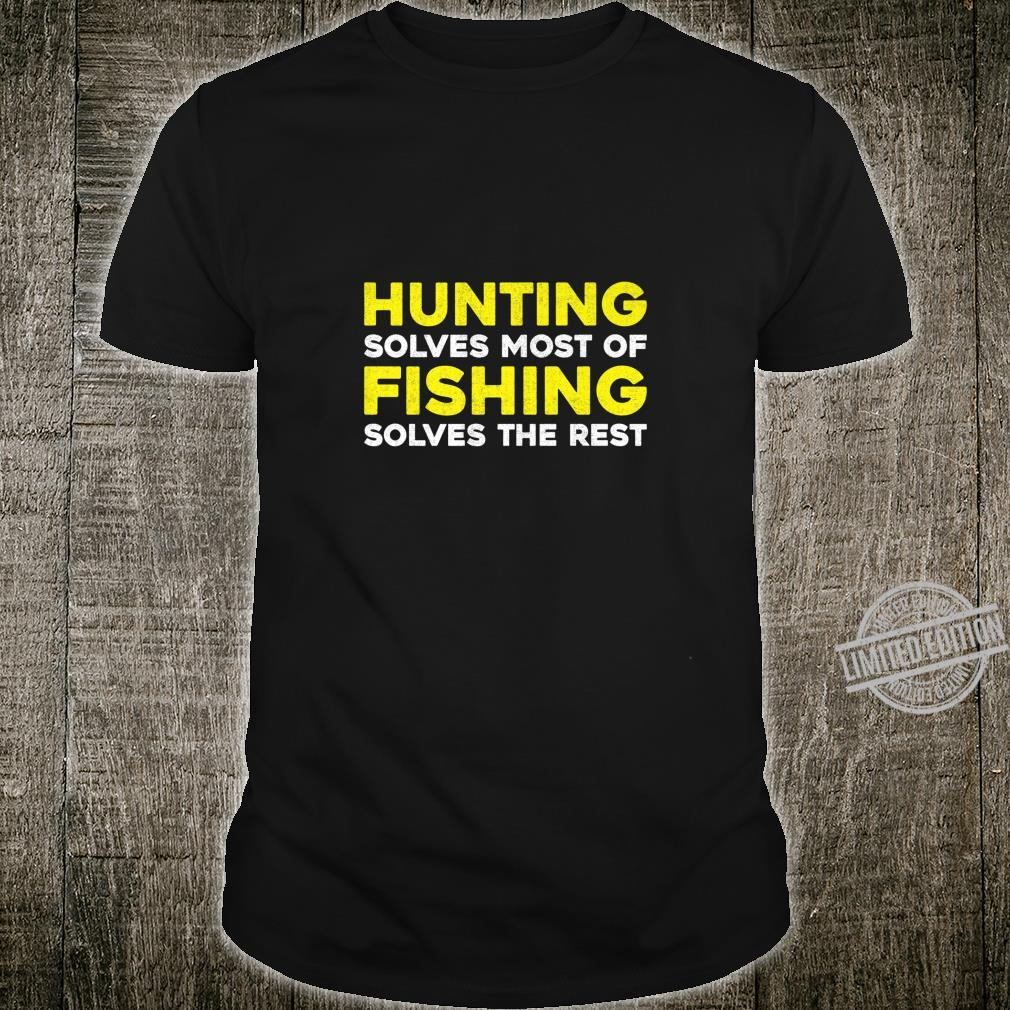 Hunting Solves Most My Problems Fishing Solves The Rest Shirt