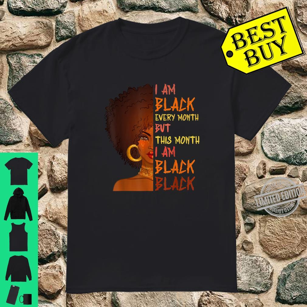 I Am Black Every Month but This Month I Am Black Black BHM Shirt