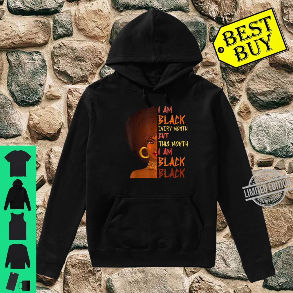 I Am Black Every Month but This Month I Am Black Black BHM Shirt hoodie