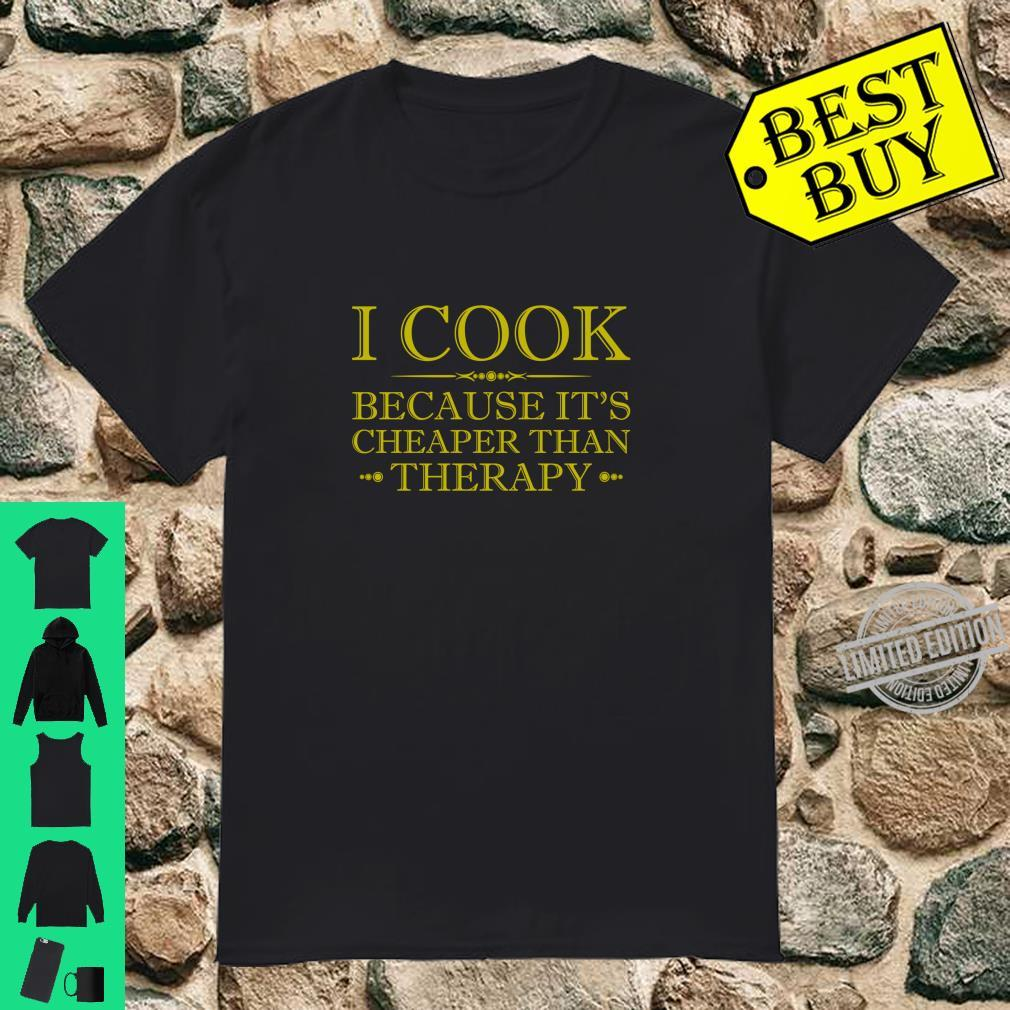 I Cook Because It's Cheaper Than Therapy Shirt