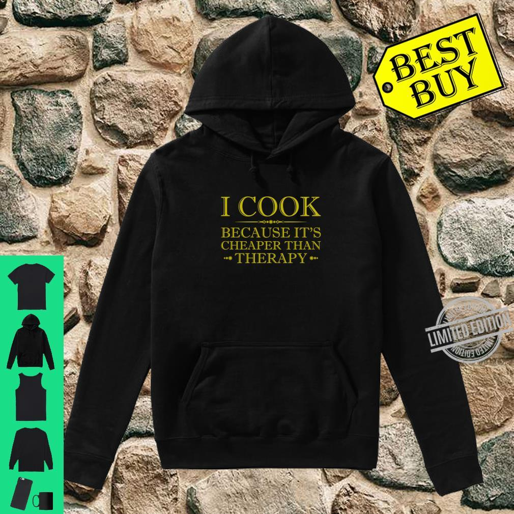 I Cook Because It's Cheaper Than Therapy Shirt hoodie