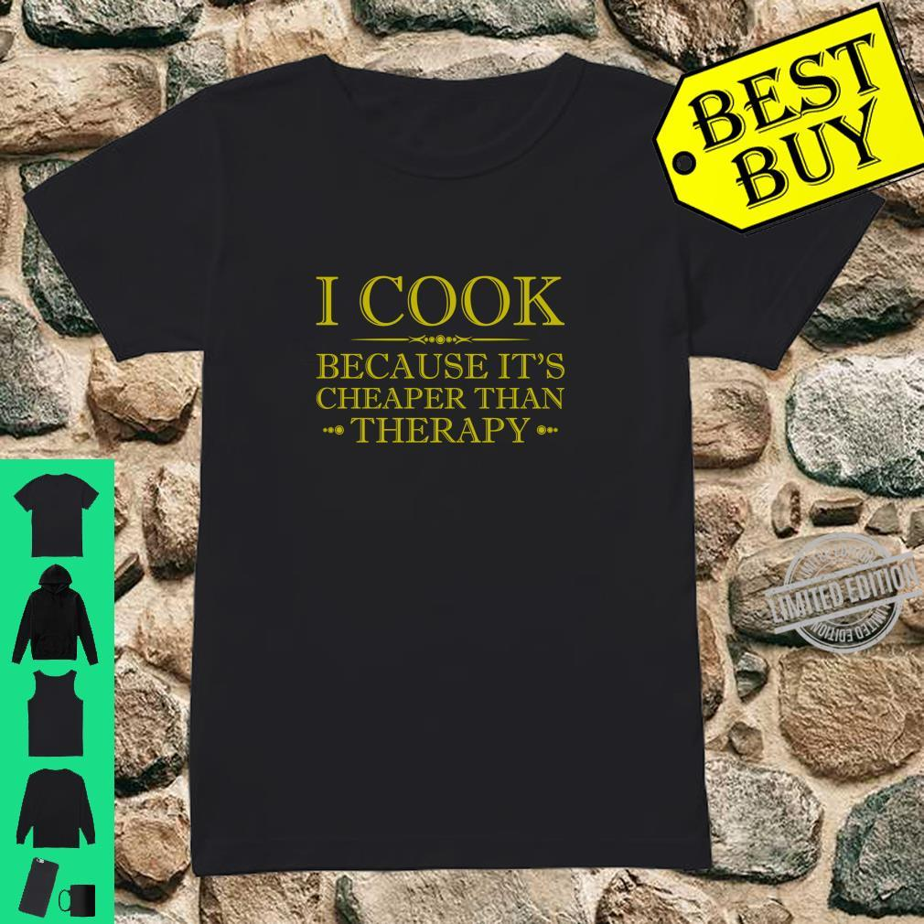 I Cook Because It's Cheaper Than Therapy Shirt ladies tee