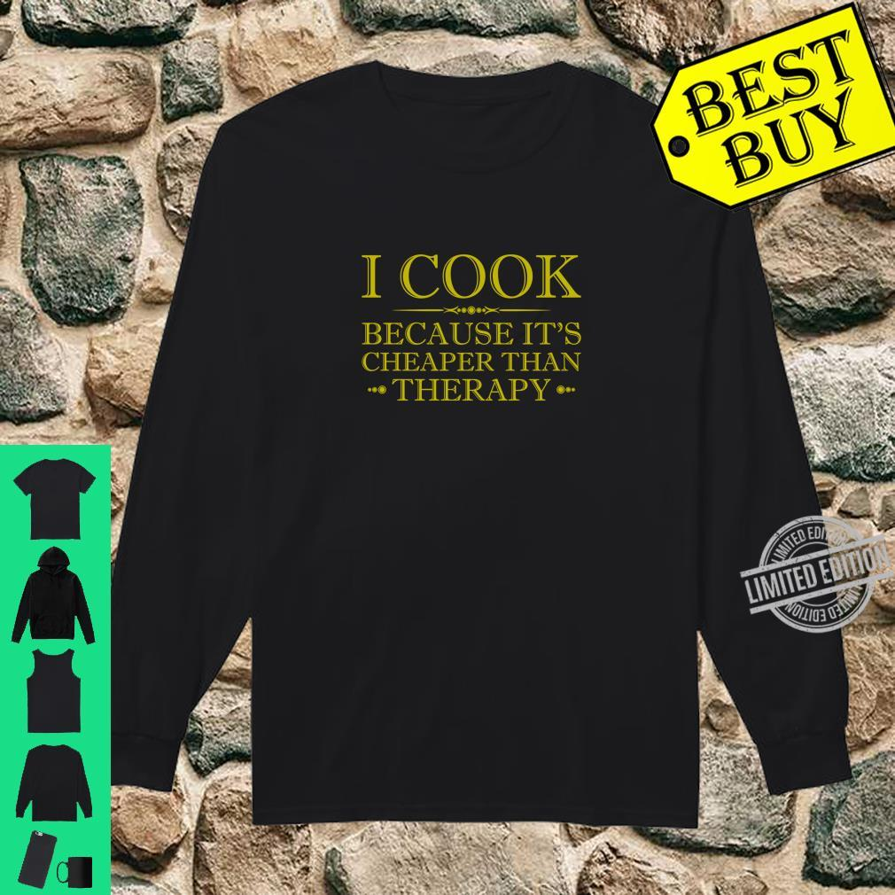 I Cook Because It's Cheaper Than Therapy Shirt long sleeved