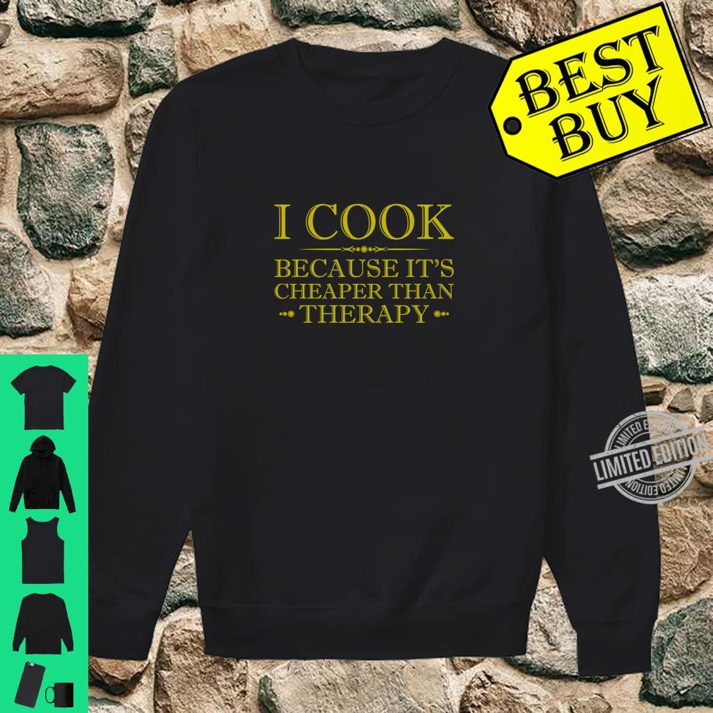 I Cook Because It's Cheaper Than Therapy Shirt sweater