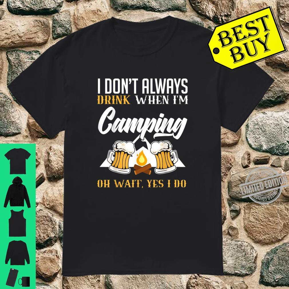 I Don't Always Drink When I'm Camping Camper Shirt