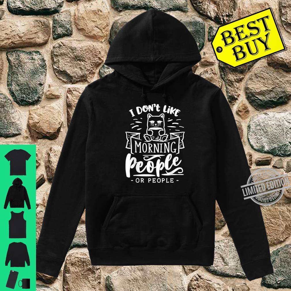 I Don't Like Morning People Mornings And People Katze Kaffee Shirt hoodie