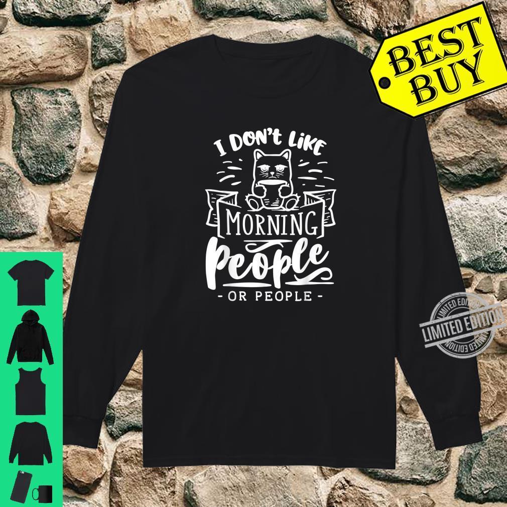 I Don't Like Morning People Mornings And People Katze Kaffee Shirt long sleeved