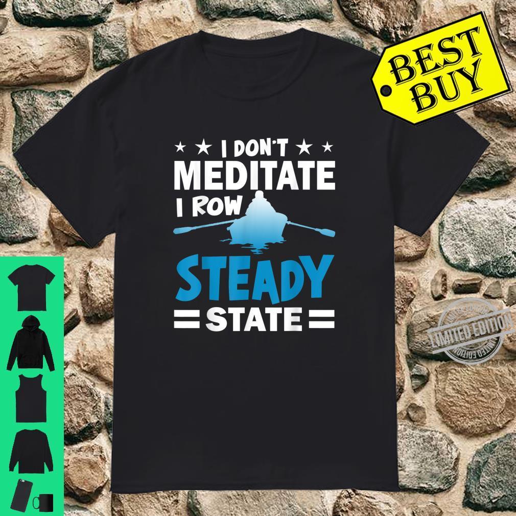 I Don't Mediate I Row Steady State Shirt