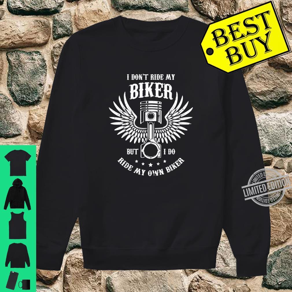 I Don't Ride My Own Bike But I Do Ride My Own Biker Humor Shirt sweater