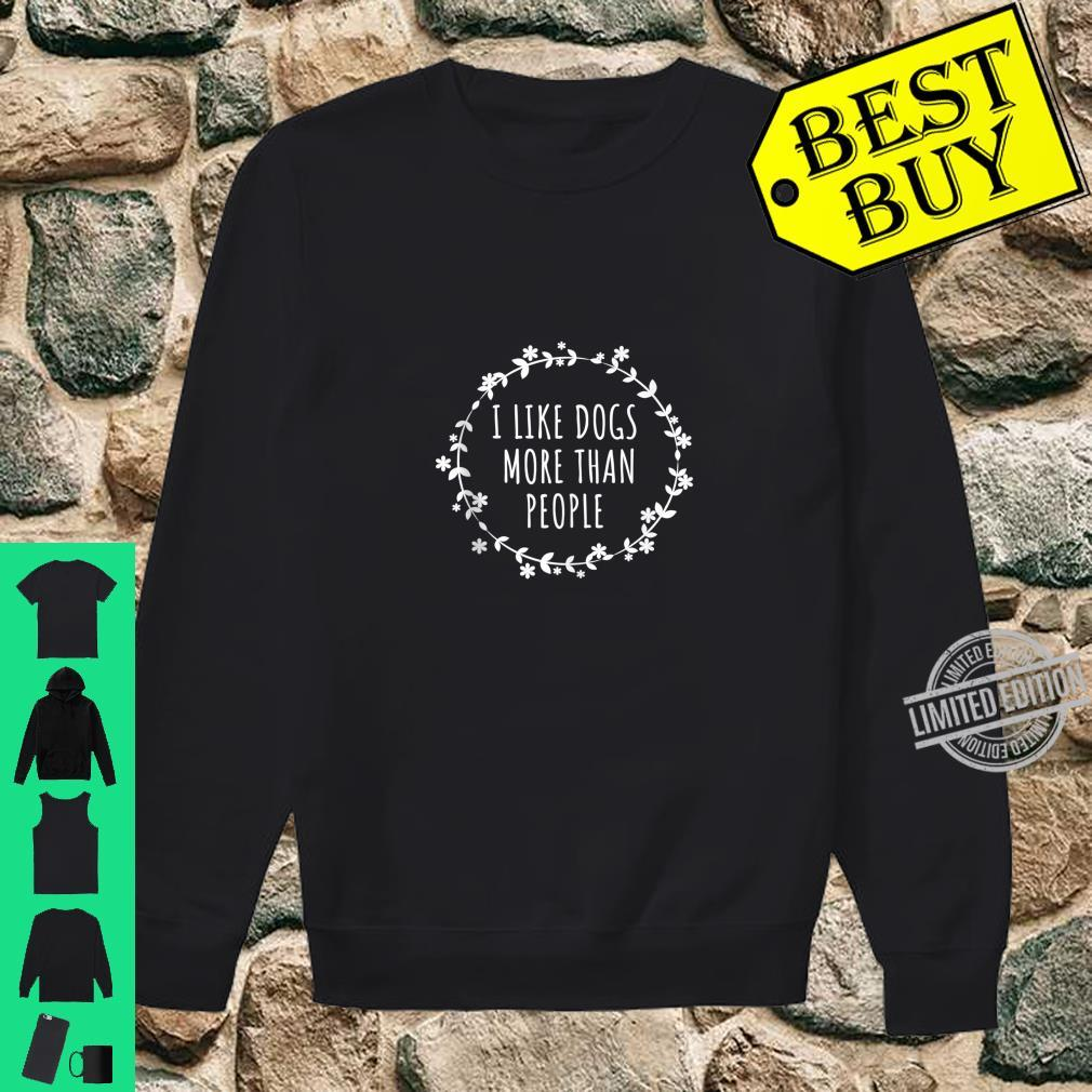 I Like Dogs More Than People Shirt sweater