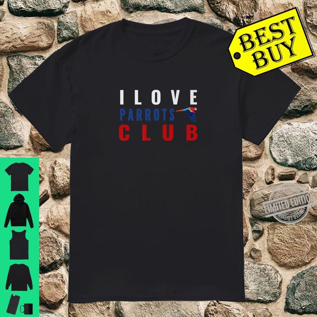 I Love Parrots Club Pet Parrot Bird Shirt