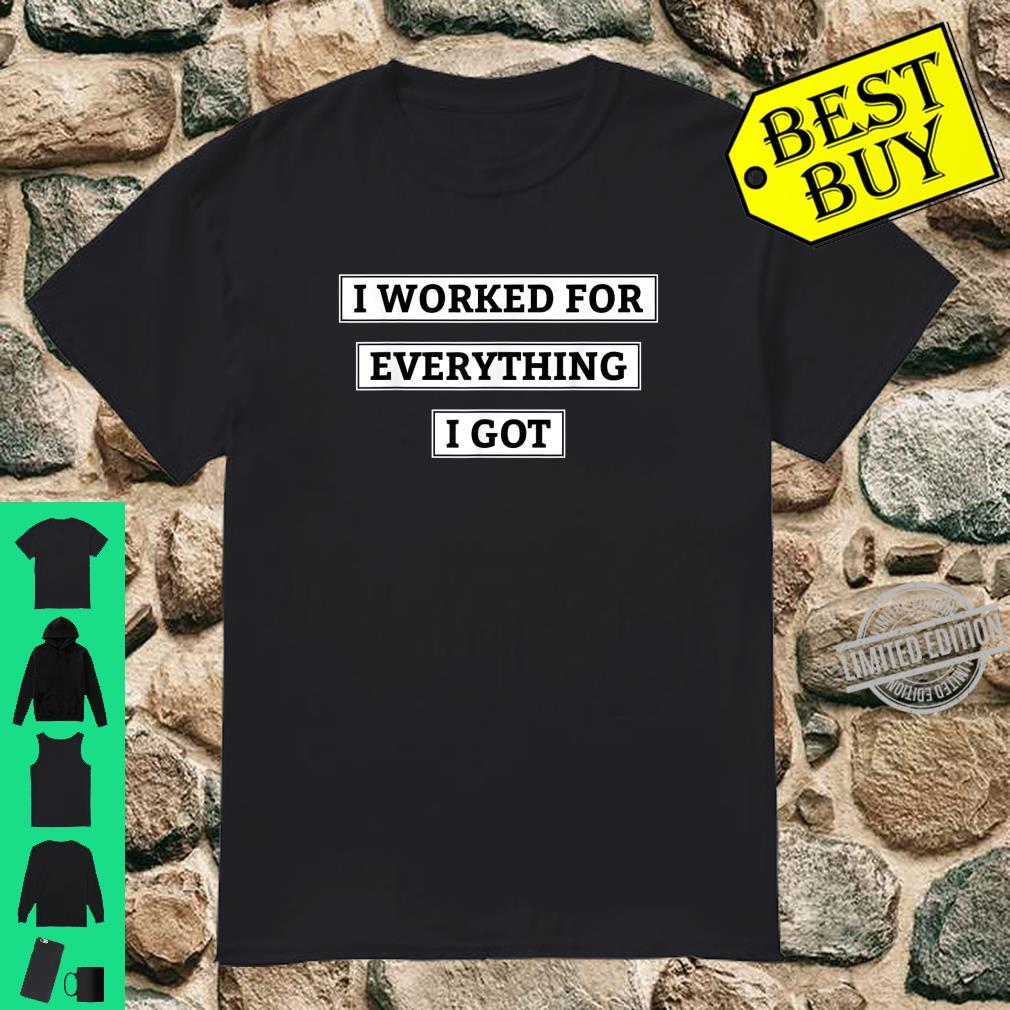 I Worked For Everything I Got Best Motivation Quotes Saying Shirt