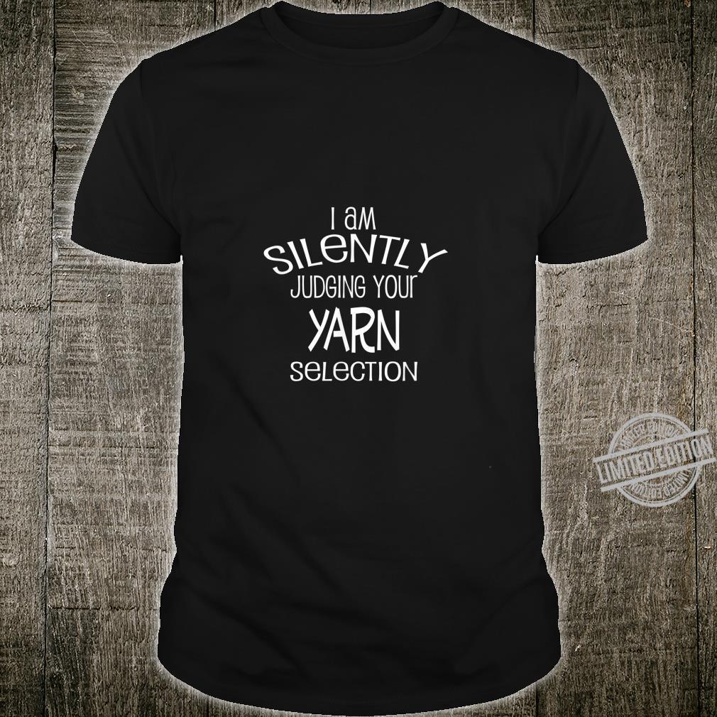 I am Silently Judging Your Yarn Selection Crochet Knitting Shirt