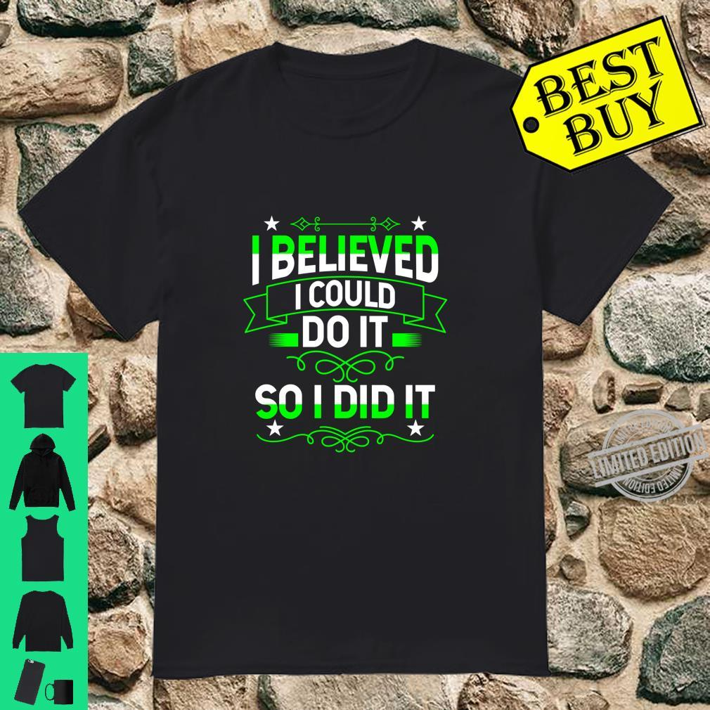 I believed i could do it,So i did itPositive saying design Shirt