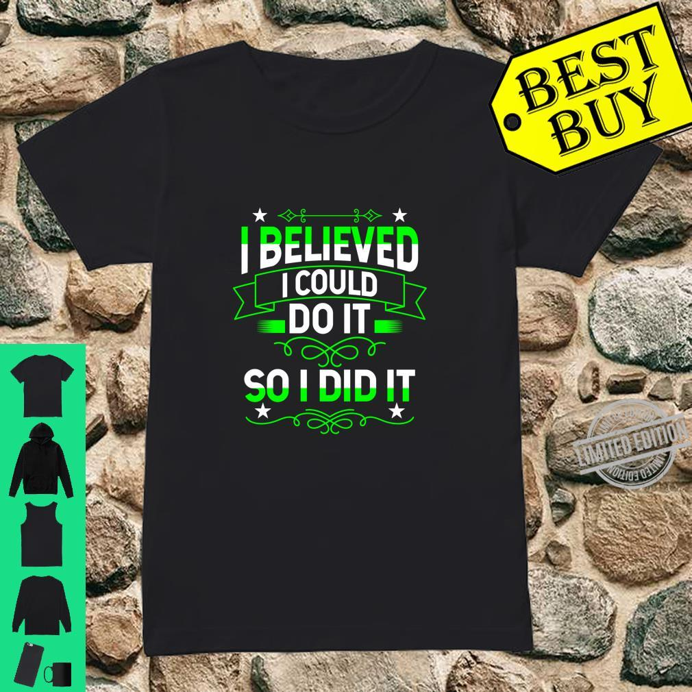 I believed i could do it,So i did itPositive saying design Shirt ladies tee