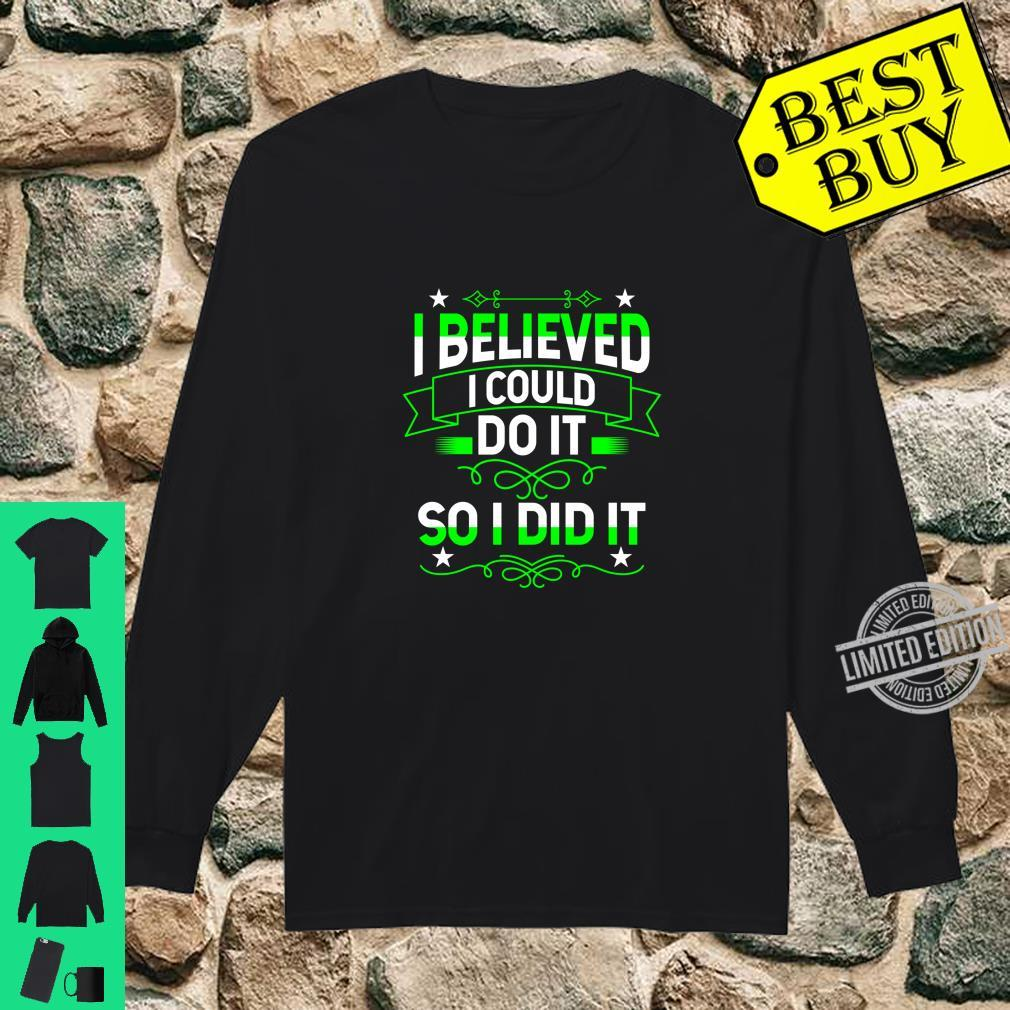 I believed i could do it,So i did itPositive saying design Shirt long sleeved