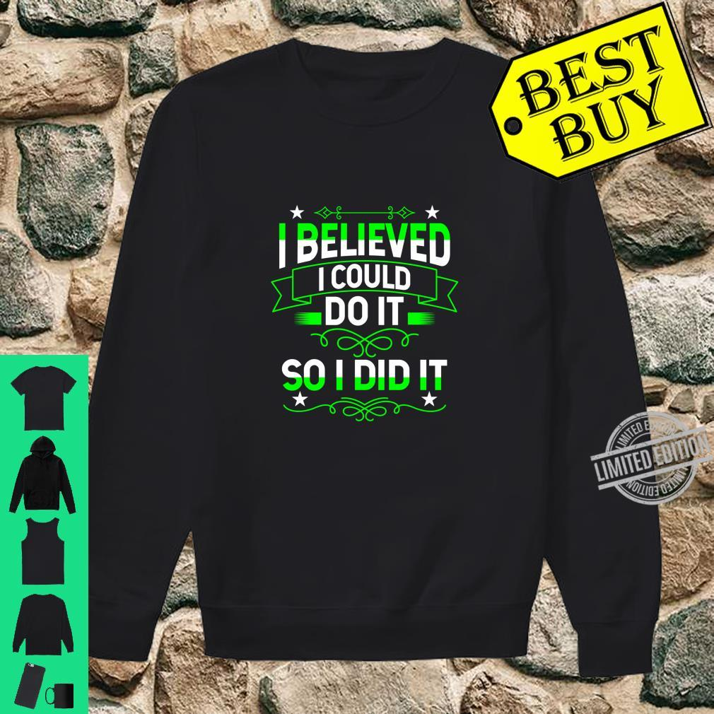 I believed i could do it,So i did itPositive saying design Shirt sweater