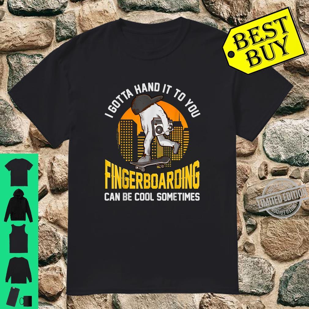 I gotta hand it to you Skateboard Fingerboard Shirt