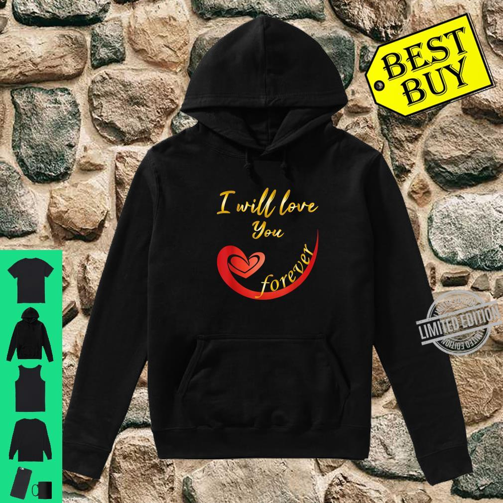 I will love you forever Valentinstag Shirt hoodie