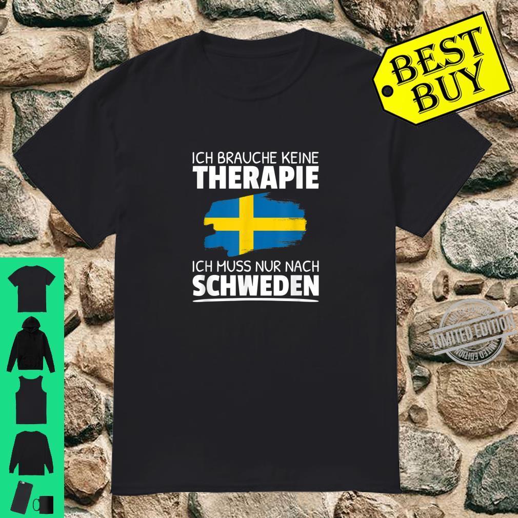 Ich Brauche Keine Therapie Ich Muss Nur Nach Schweden Shirt
