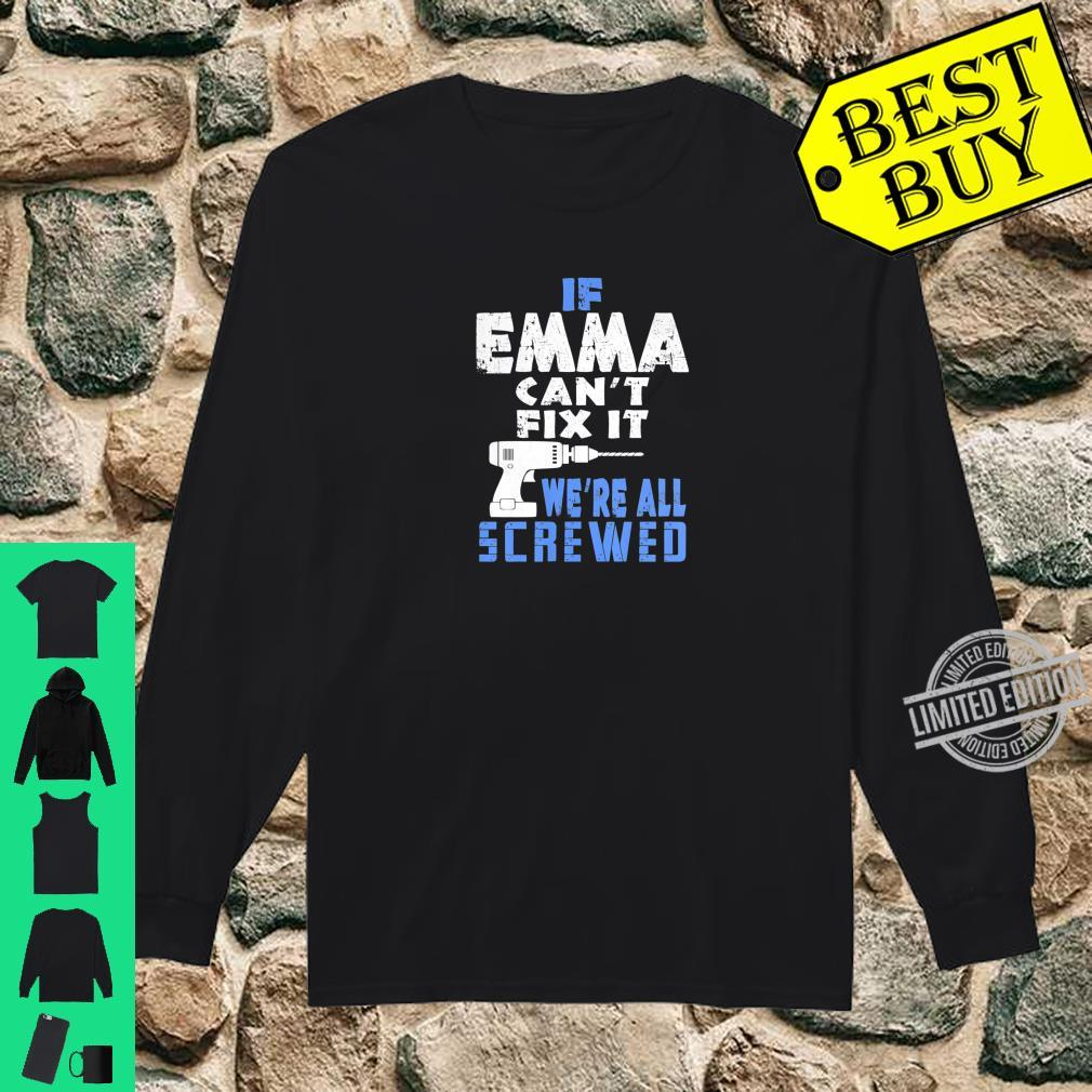 If Emma Cant Fix It We Are All Screwed Shirt long sleeved