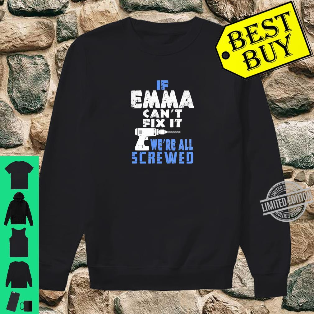 If Emma Cant Fix It We Are All Screwed Shirt sweater