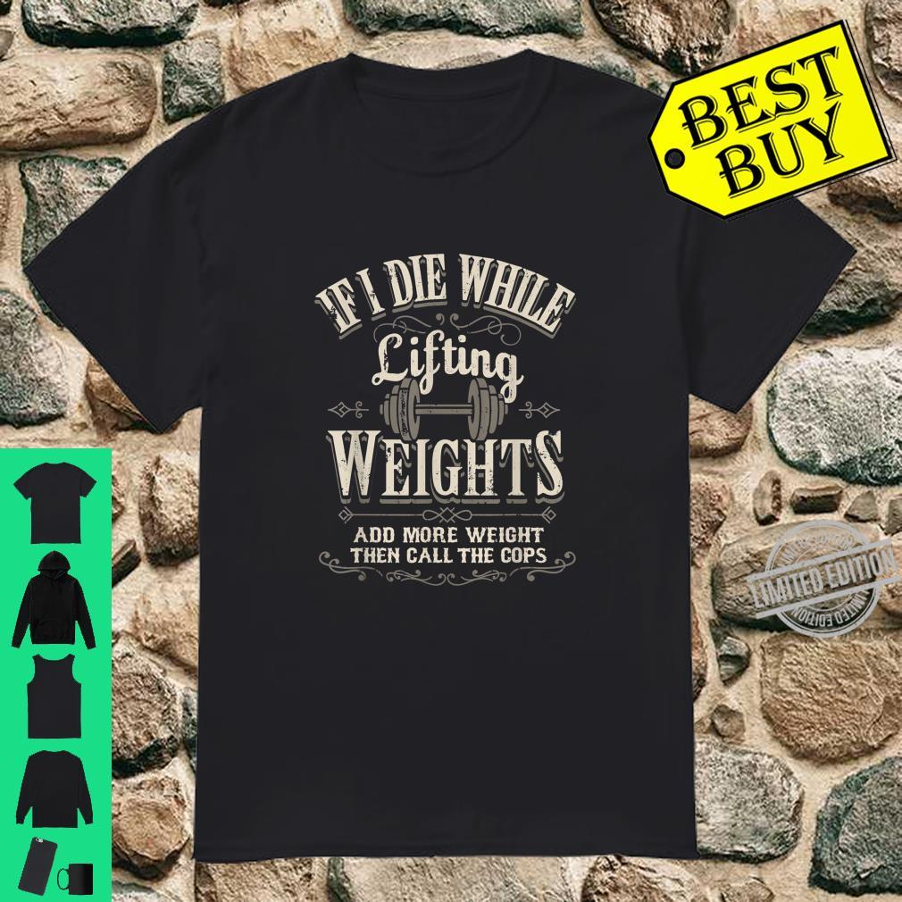 If I Die While Lifting Weights Add More Then Call Cops Shirt