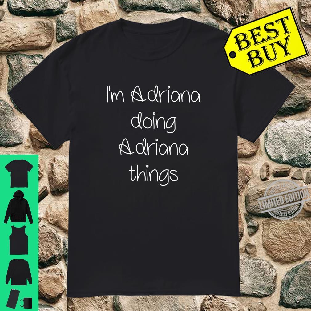 I'm ADRIANA Doing Things Name Birthday Idea Shirt