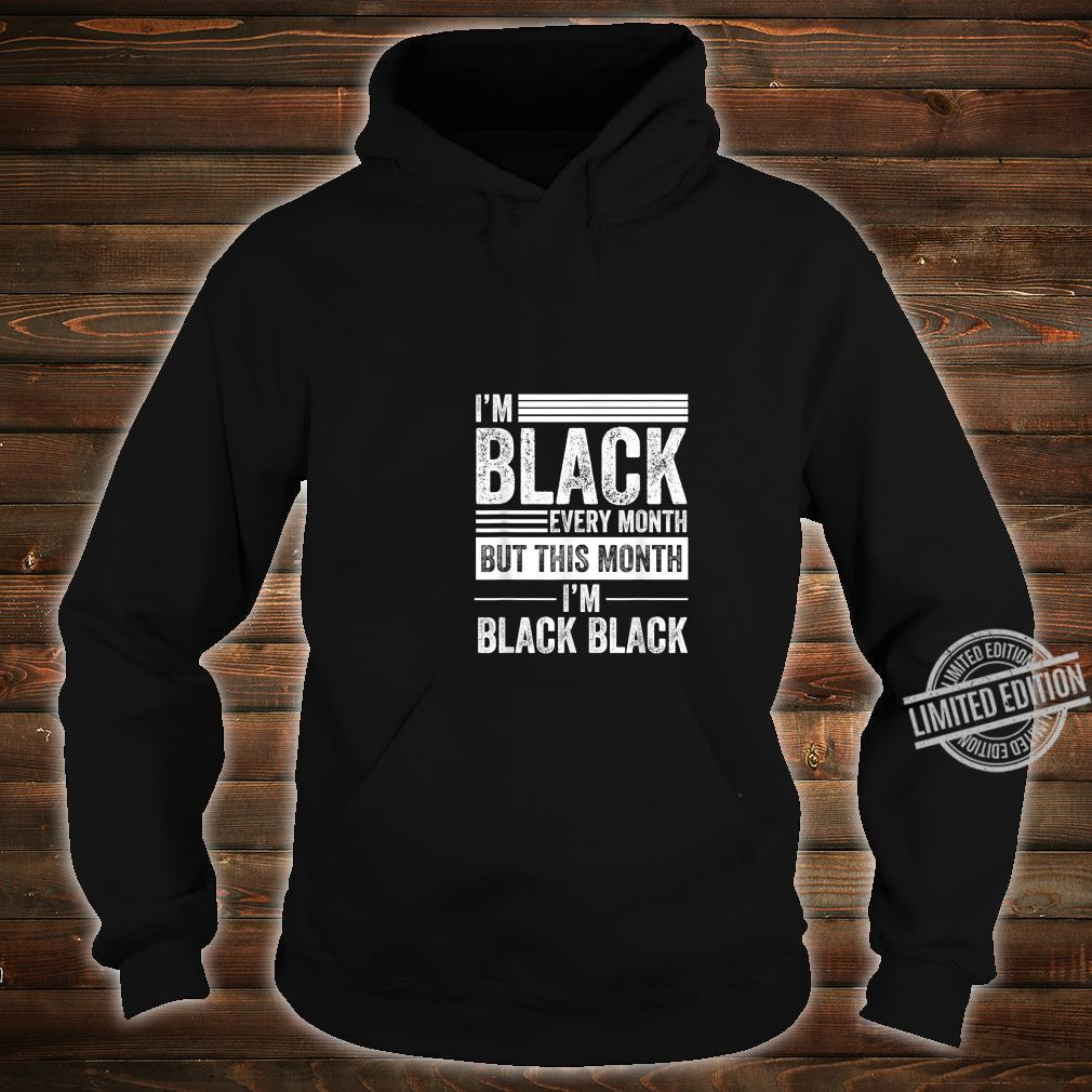 I'm Black Every Month But This Month I'm Black Black history Shirt hoodie