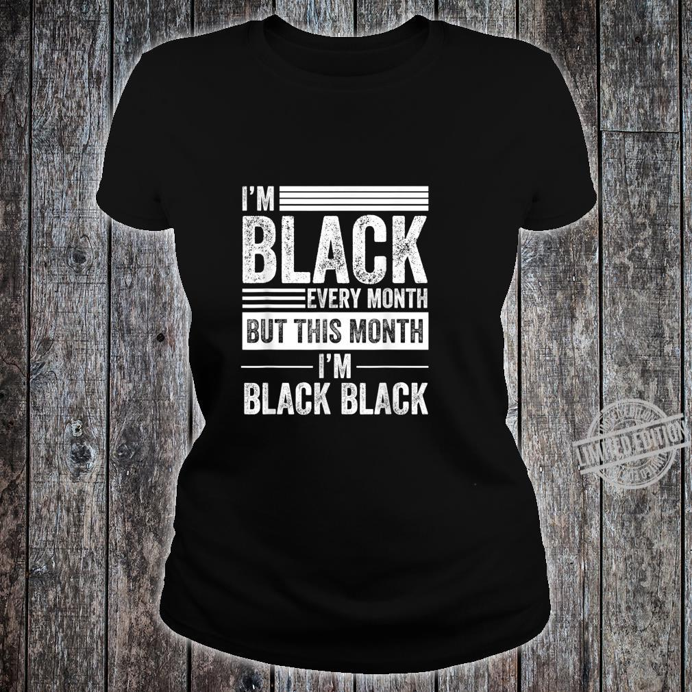 I'm Black Every Month But This Month I'm Black Black history Shirt ladies tee