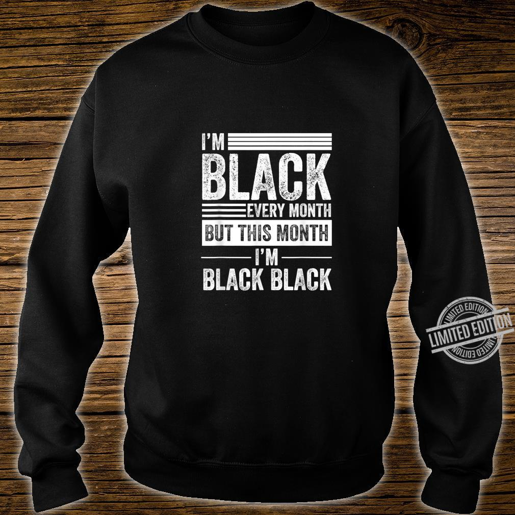 I'm Black Every Month But This Month I'm Black Black history Shirt sweater
