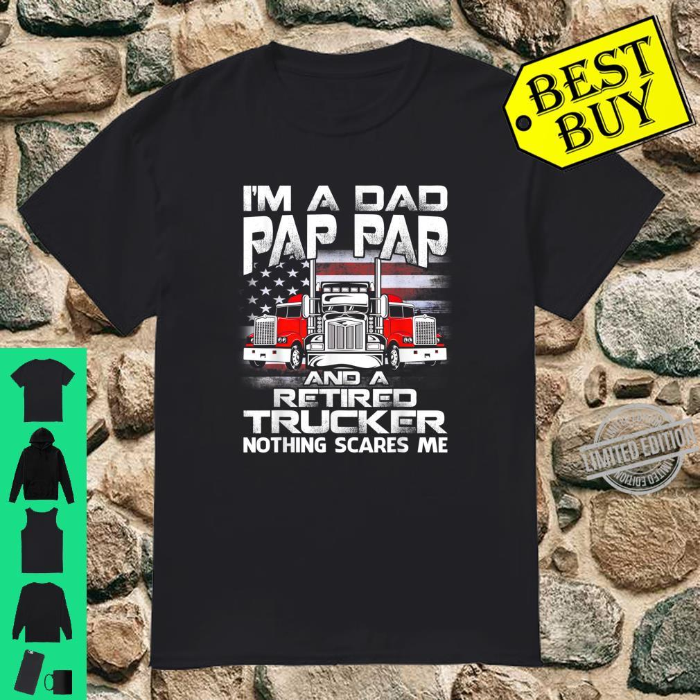 I'm Dad Pap Pap Retired Trucker Nothing Scares Me USA Flag Shirt
