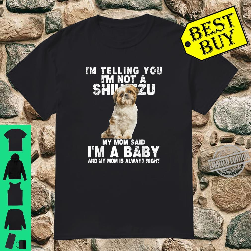 I'm Not a Shih Tzu My Mom Said I'm A Baby Mother's Day Shirt