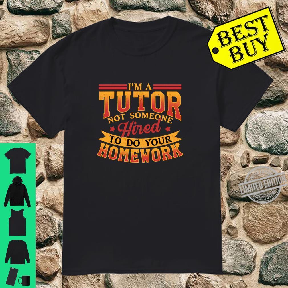 I'm a Tutor Not Hired to Do Homework Home Teacher Shirt