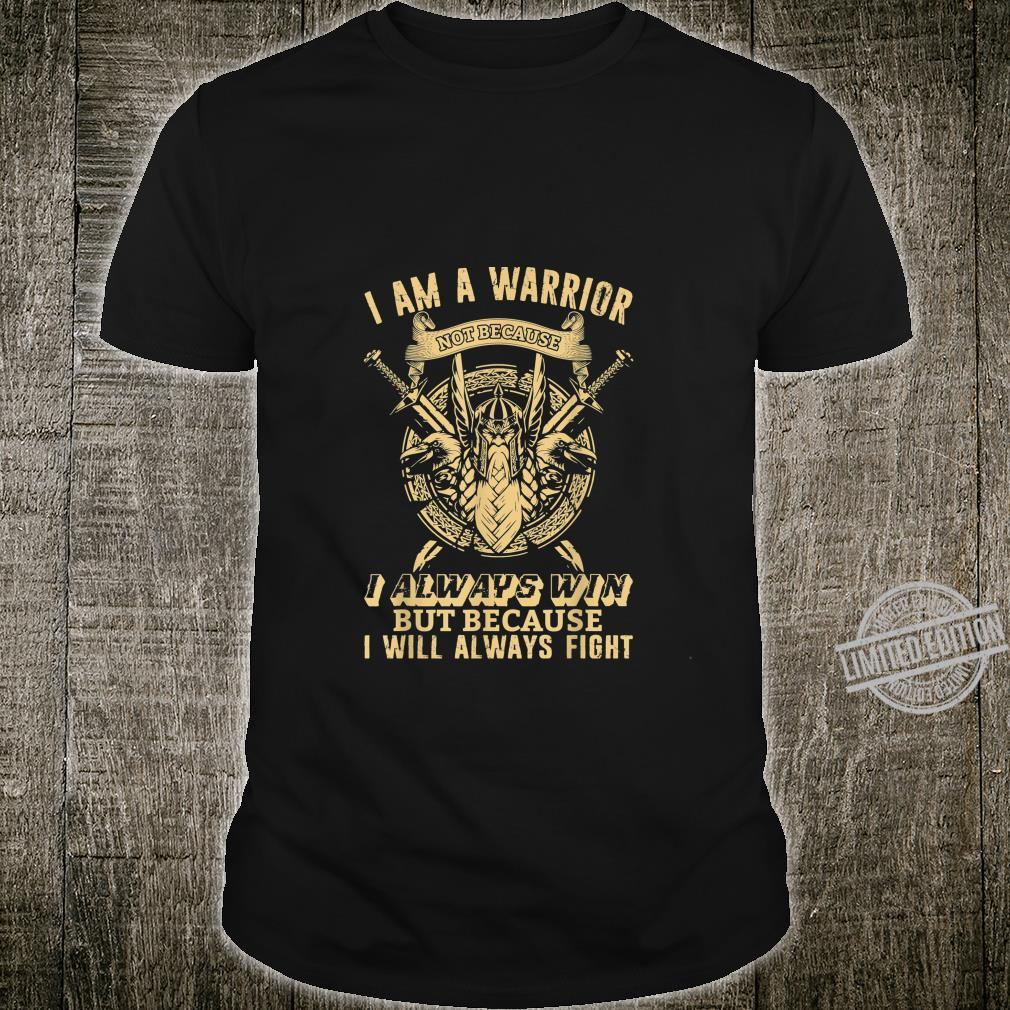 I'm a Warrior because I always Fight To Win Shirt