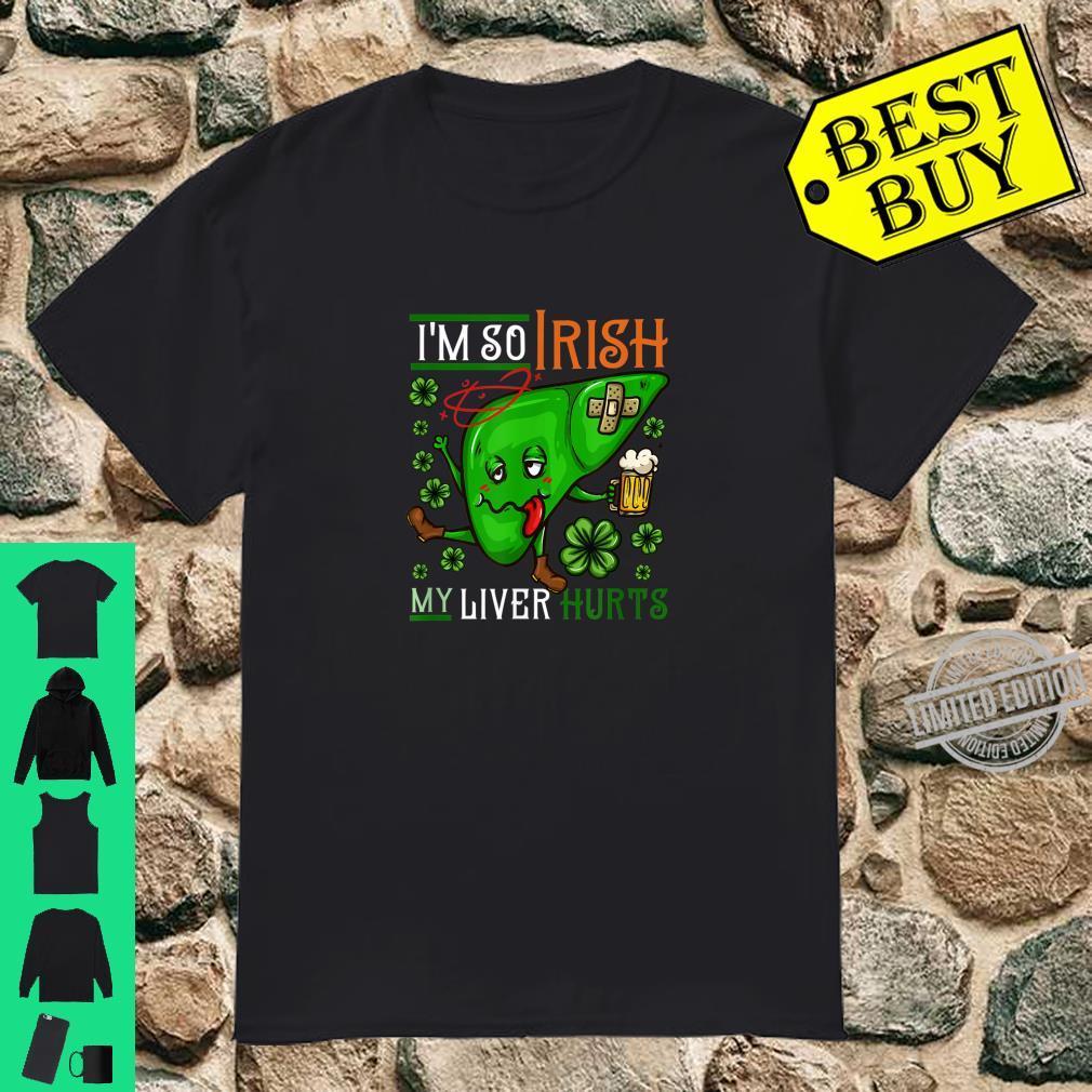 I'm so Irish my Liver hurts I St. Patrick's Day Shirt
