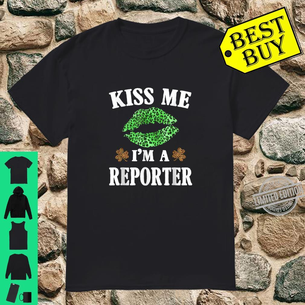 Kiss Me I'm Reporter St Patricks Day Shirt
