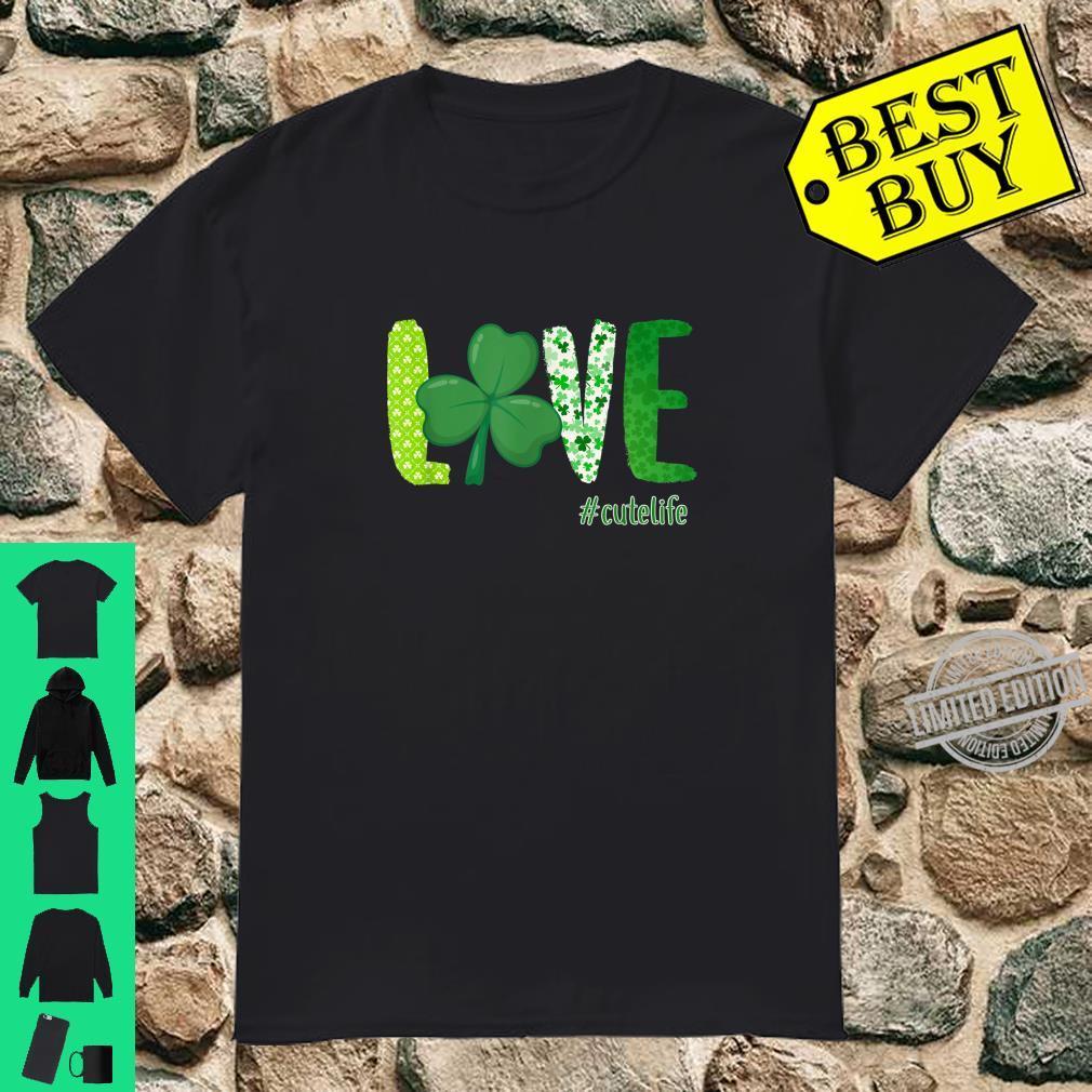 LOVE Cute Life Irish Shamrock St Patrick's Day Shirt