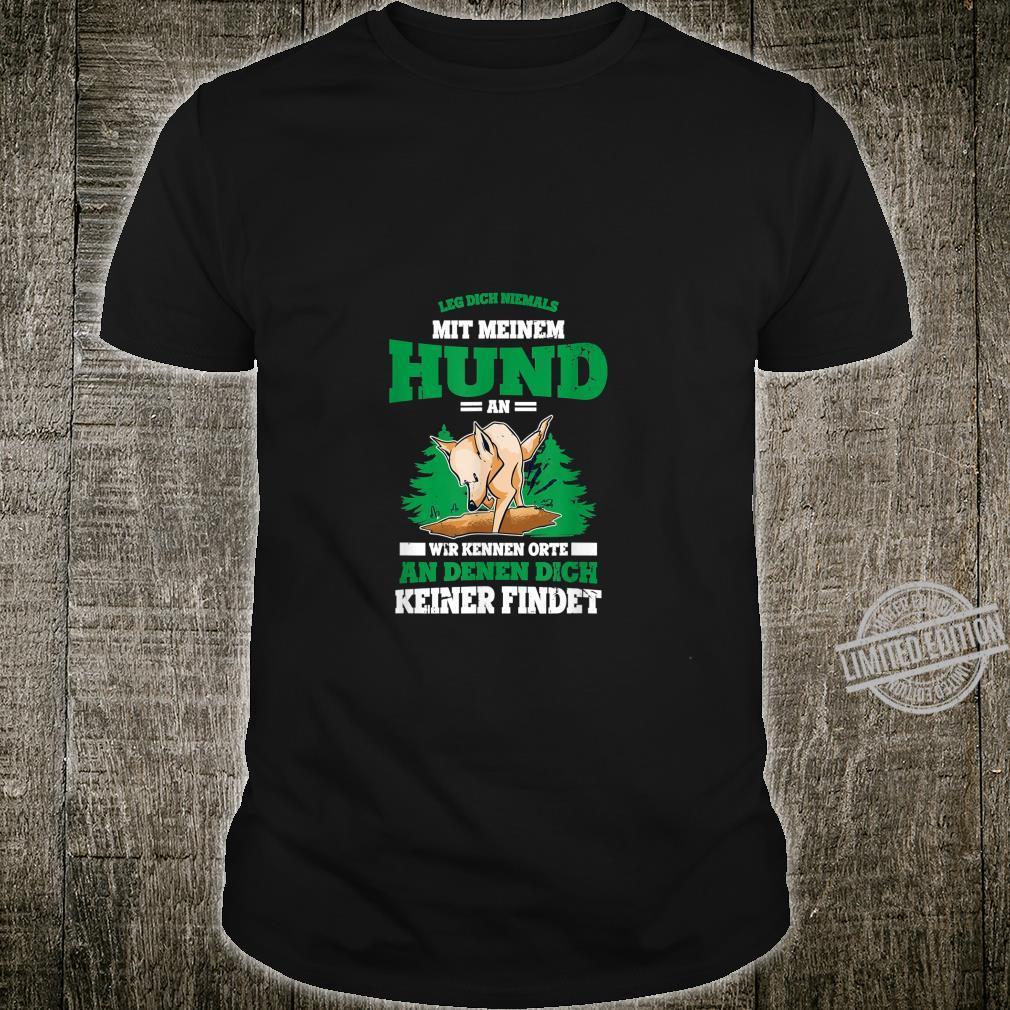 Leg dich niemals mit meinem Hund an Lustiger Hunde Spruch Shirt